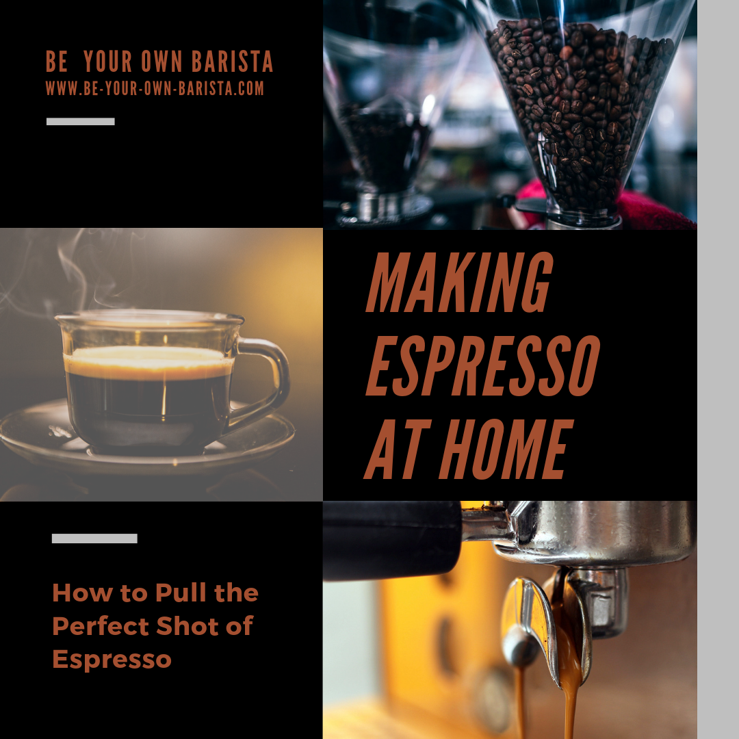 Making Espresso at Home: How to Pull the Perfect Shot of ...